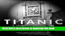 """[Download] """"Titanic"""": A Journey Through Time - An Illustrated Chronology of History s Most Famous"""