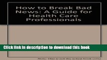 [Download] How to Break Bad News: A Guide for Health Care Professionals Kindle Collection