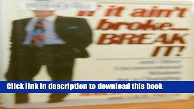 [Read PDF] If It Ain t Broke...Break It! and Other Unconventional Wisdom for a Changing Business