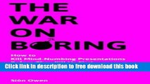 [Download] The War on Boring: How to Kill Mind-Numbing Presentations Before They Kill Us First