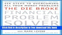 [Download] The Die Broke Financial Problem Solver: Six Steps To Overcoming All Your Money Problems