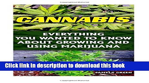 [Download] Cannabis: Everything You Wanted To Know About Growing And Using Marijuana: (Cannabis