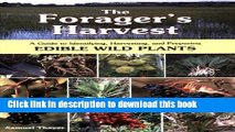 [Popular] The Forager s Harvest: A Guide to Identifying, Harvesting, and Preparing Edible Wild