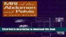 [Download] MRI of the Abdomen and Pelvis: A Text-Atlas Kindle Online