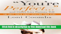 [Download] You re Perfect and Other Lies Parents Tell: The Ugly Truth about Spoiling Your Kids