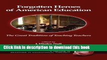 [Download] Forgotten Heroes of American Education: The Great Tradition of Teaching Teachers (Hc)