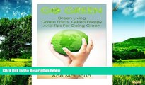 Must Have  Go Green: Green Living- Green Facts, Green Energy, And Tips For Going Green  READ