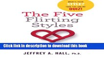 [Download] The Five Flirting Styles: Use the Science of Flirting to Attract the Love You Really