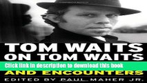 [PDF] Tom Waits on Tom Waits: Interviews and Encounters (Musicians in Their Own Words) [Full Ebook]