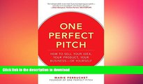 DOWNLOAD One Perfect Pitch: How to Sell Your Idea, Your Product, Your Business--or Yourself READ