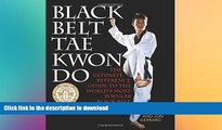 FREE DOWNLOAD  Black Belt Tae Kwon Do: The Ultimate Reference Guide to the World s Most Popular