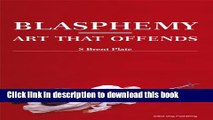 [Download] Blasphemy: Art That Offends Kindle Free