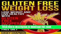 [Popular] Gluten Free Weight Loss: Lose Weight and Live Healthy with Gluten Free Recipes for a