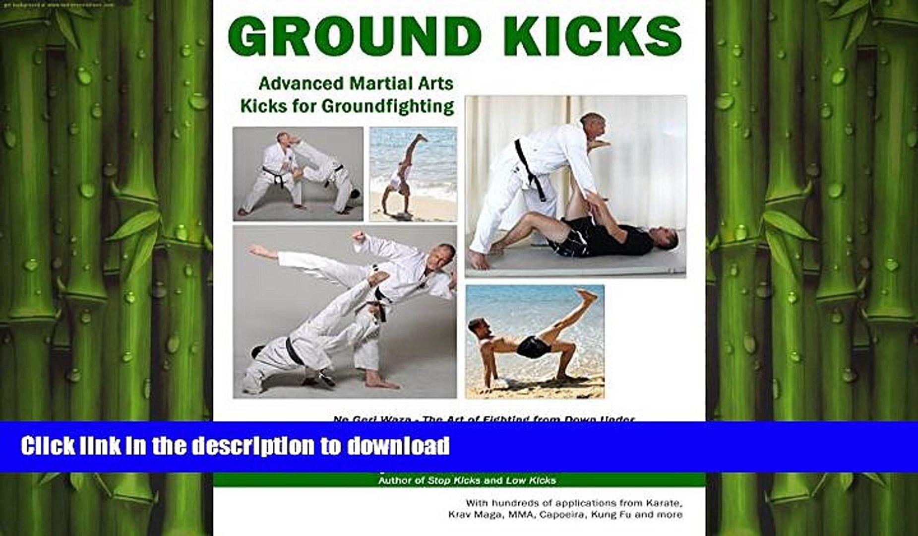 FREE PDF Ground Kicks: Advanced Martial Arts Kicks for Ground-fighting from  Karate, Krav Maga,