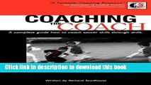 [Download] Coaching the Coach - A Complete Guide How to Coach Soccer Skills Through Drills