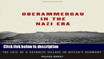Download Oberammergau in the Nazi Era: The Fate of a Catholic Village in Hitler s Germany Full