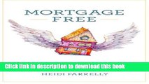 [Read PDF] Mortgage Free: How to pay off your mortgage in under 10 years -without becoming a drug