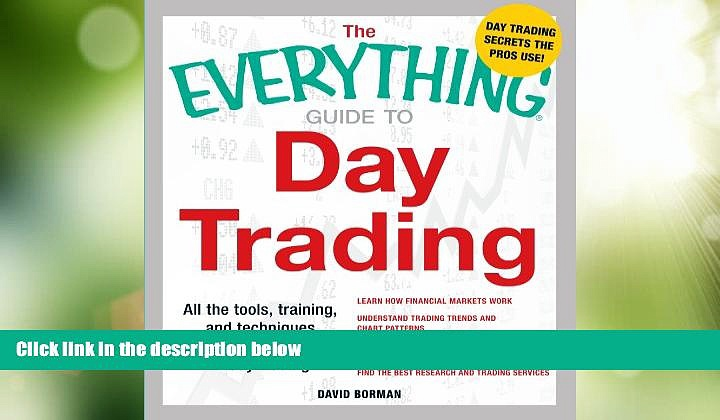 Must Have  The Everything Guide to Day Trading: All the tools, training, and techniques you need
