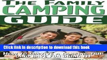 [Popular] The Family Camping Guide: How to Survive a Camping Trip (and Have Fun Doing It) (Camping