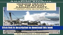 [Download] Unsung Heroes of the Royal Canadian Navy: Incredible Tales of Courage and Daring During