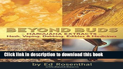 [Popular] Beyond Buds: Marijuana Extracts-Hash, Vaping, Dabbing, Edibles and Medicines Hardcover