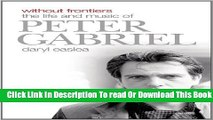 [Download] Without Frontiers: The Life and Music of Peter Gabriel Paperback Collection