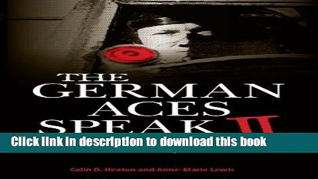 [Download] The German Aces Speak II: World War II Through the Eyes of Four More of the Luftwaffe s