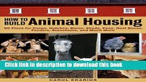[Popular] How to Build Animal Housing: 60 Plans for Coops, Hutches, Barns, Sheds, Pens, Nestboxes,