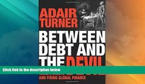 Must Have  Between Debt and the Devil: Money, Credit, and Fixing Global Finance  READ Ebook Full