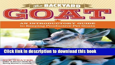[Popular] The Backyard Goat: An Introductory Guide to Keeping and Enjoying Pet Goats, from Feeding