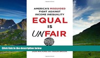 Full [PDF] Downlaod  Equal Is Unfair: America s Misguided Fight Against Income Inequality  READ