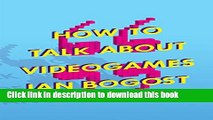 [Download] How to Talk about Videogames (Electronic Mediations) Paperback Online