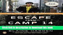 [Popular] Books Escape from Camp 14: One Man s Remarkable Odyssey from North Korea to Freedom in