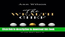 [Download] The Wealth Chef: Recipes to Make Your Money Work Hard, So You Don t Have To Hardcover