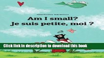 [Download] Am I small? Je suis petite, moi ?: Children s Picture Book English-French (Bilingual