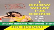 [Download] I Know What I m Doing -- and Other Lies I Tell Myself: Dispatches from a Life Under