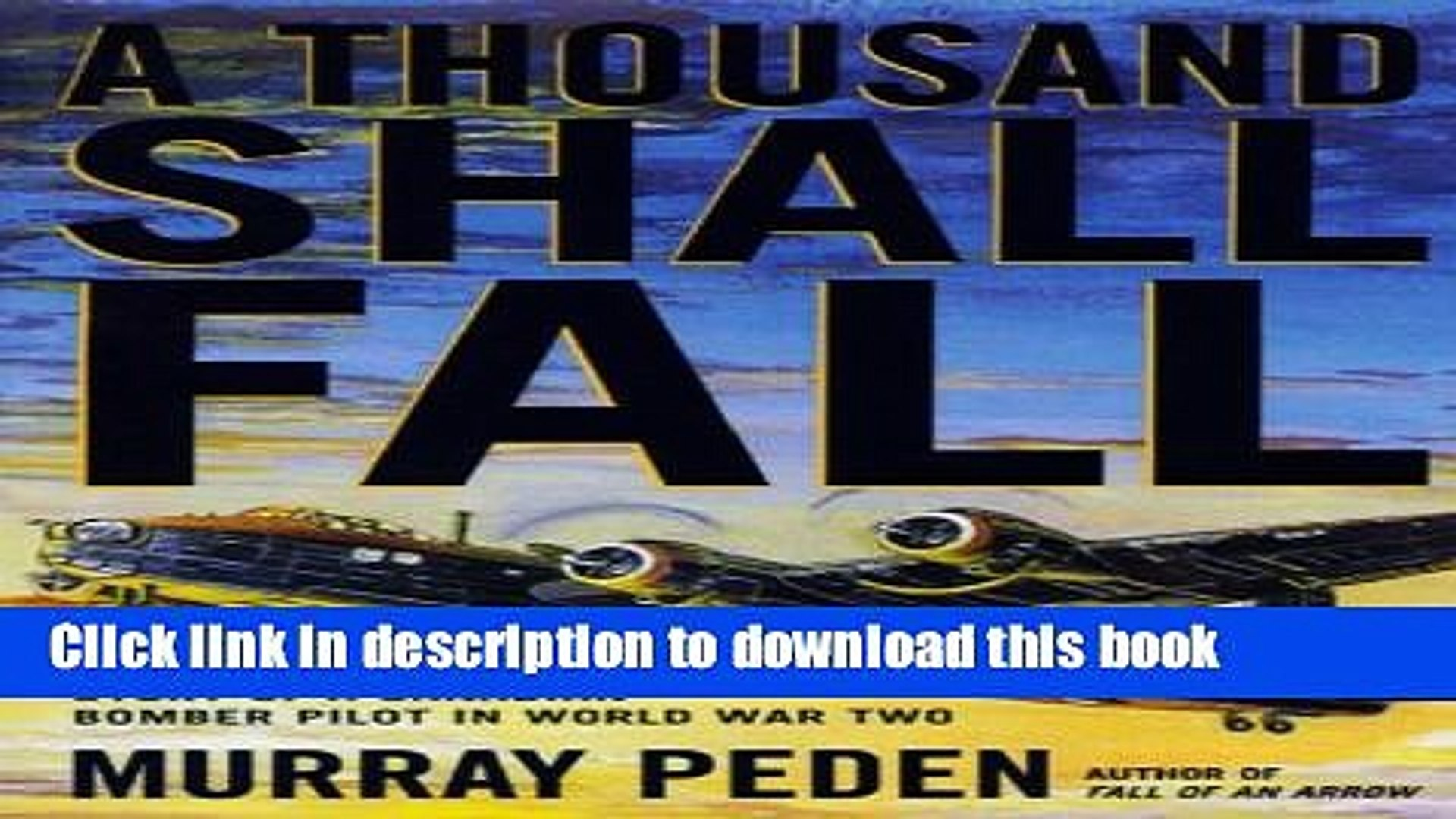 [Popular] A Thousand Shall Fall: The True Story of a Canadian Bomber Pilot in World War Two Kindle