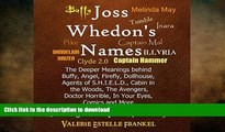 Free [PDF] Downlaod  Joss Whedon s Names: The Deeper Meanings Behind Buffy, Angel, Firefly,