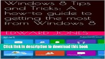 [Popular] Essential Windows 8 Tips and Tricks: A how-to guide to getting the most from Windows 8