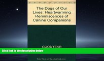 Online eBook The Dogs of Our Lives: Heartwarming Reminiscences of Canine Companions