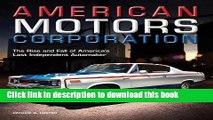 [Popular] American Motors Corporation: The Rise and Fall of America s Last Independent Automaker