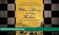 Free [PDF] Downlaod  When Money Was In Fashion: Henry Goldman, Goldman Sachs, and the Founding of