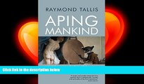 different   Aping Mankind: Neuromania, Darwinitis and the Misrepresentation of Humanity