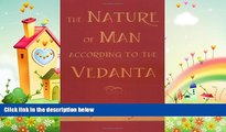 behold  The Nature of Man According to the Vedanta
