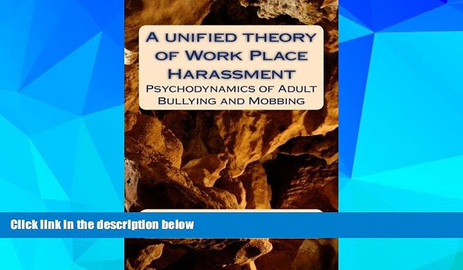 A Unified Theory of Work Place Harassment - Psychodynamics of Mobbing