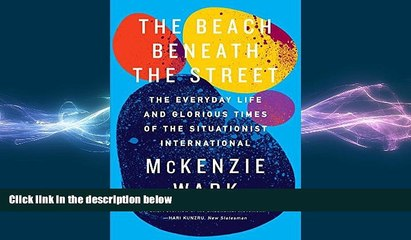 complete  The Beach Beneath the Street: The Everyday Life and Glorious Times of the Situationist