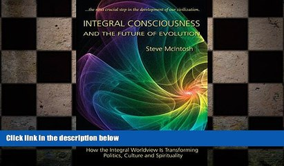 complete  Integral Consciousness and the Future of Evolution
