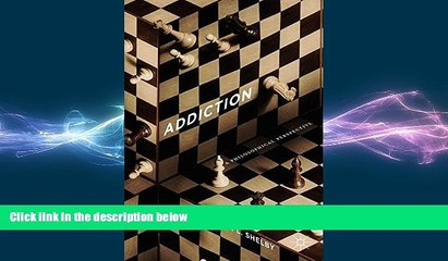 different   Addiction: A Philosophical Perspective