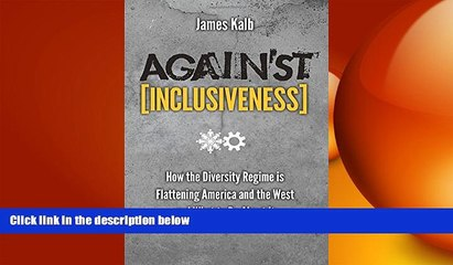 different   Against Inclusiveness: How the Diversity Regime is Flattening America and the West
