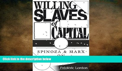 there is  Willing Slaves Of Capital: Spinoza And Marx On Desire